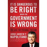 It Is Dangerous to Be Right When Governments Is Wrong by Judge Andrew Napolitano